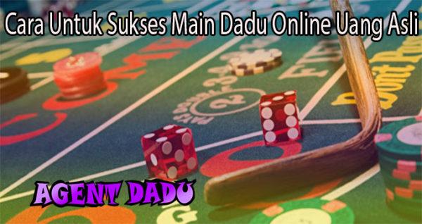 Cara Untuk Sukses Main Dadu Online Uang Asli