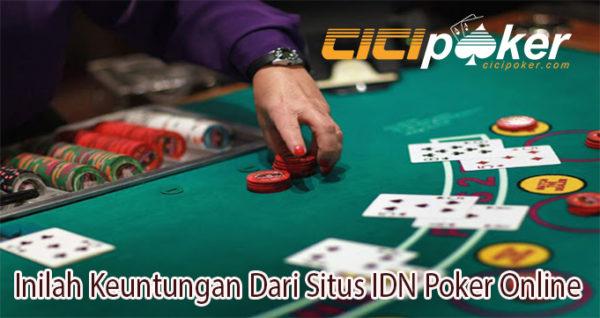 Inilah Keuntungan Dari Situs IDN Poker Online