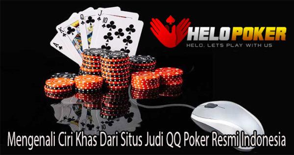 Mengenali Ciri Khas Dari Situs Judi QQ Poker Resmi Indonesia